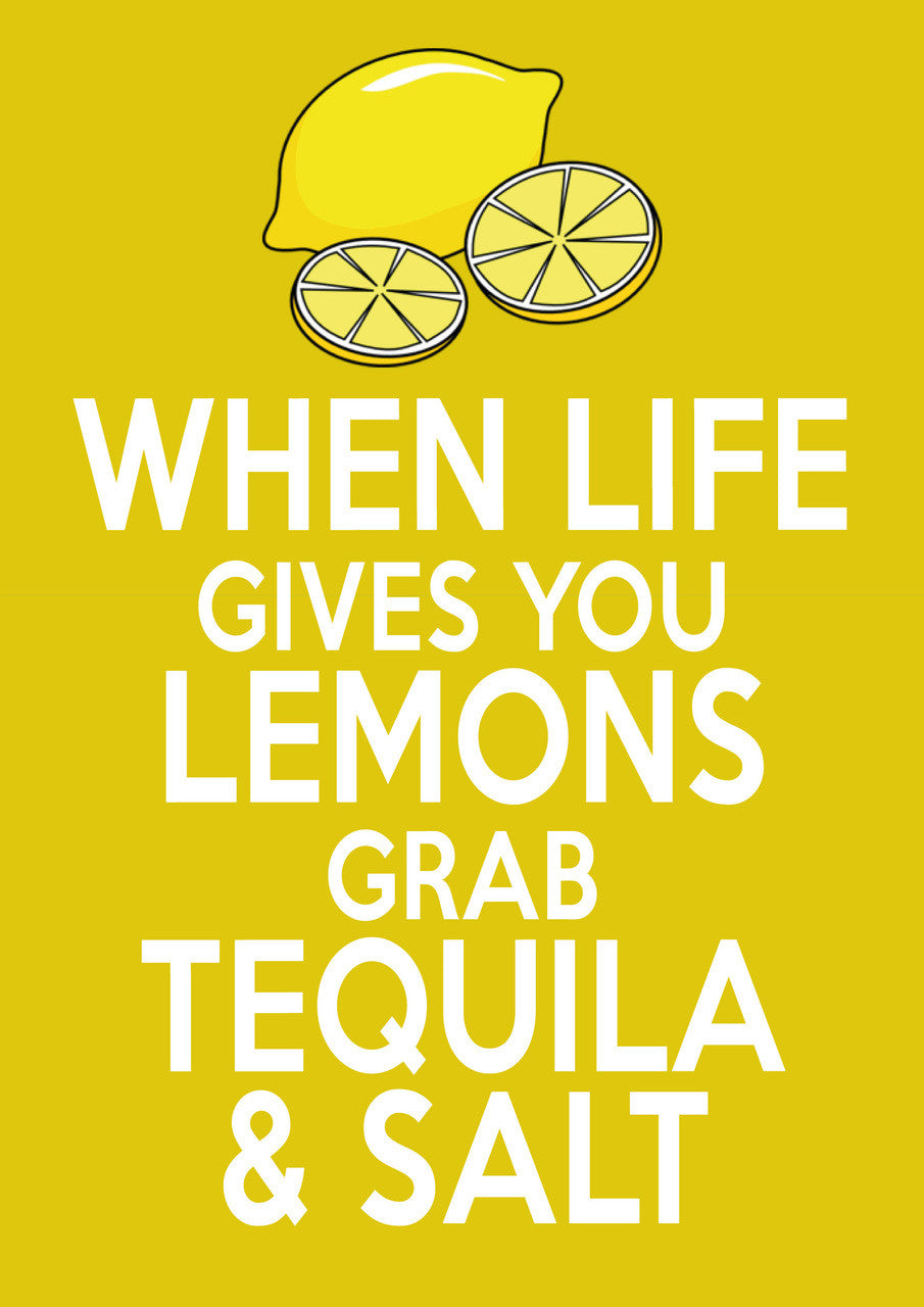 When Life Gives You Lemons Grab Tequila And Salt Inspired Adult