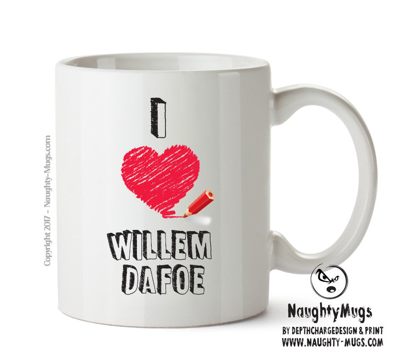 I Love Willem Dafoe Celebrity Mug Gift Office Mug Funny Humour