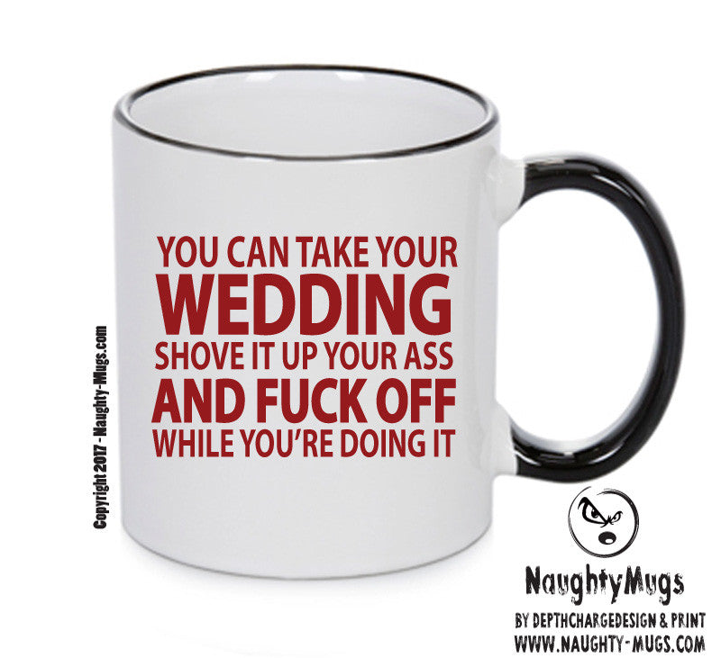 YOU CAN TAKE YOUR WEDDING AND SHOVE IT UP YOUR ARSE Funny Mug Adult Mug Gift Office Mug Funny Humour