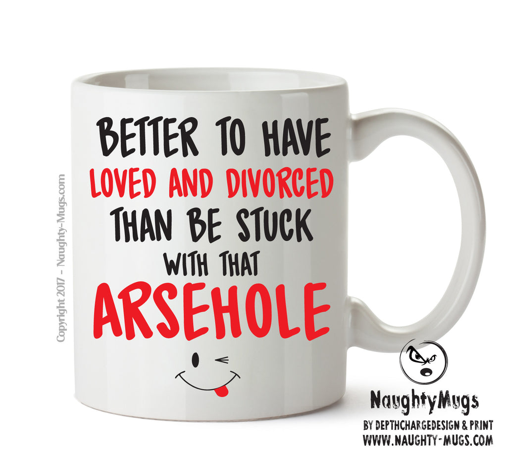 Better To Have Loved And Divorced That ARSEHOLE - Adult Mug