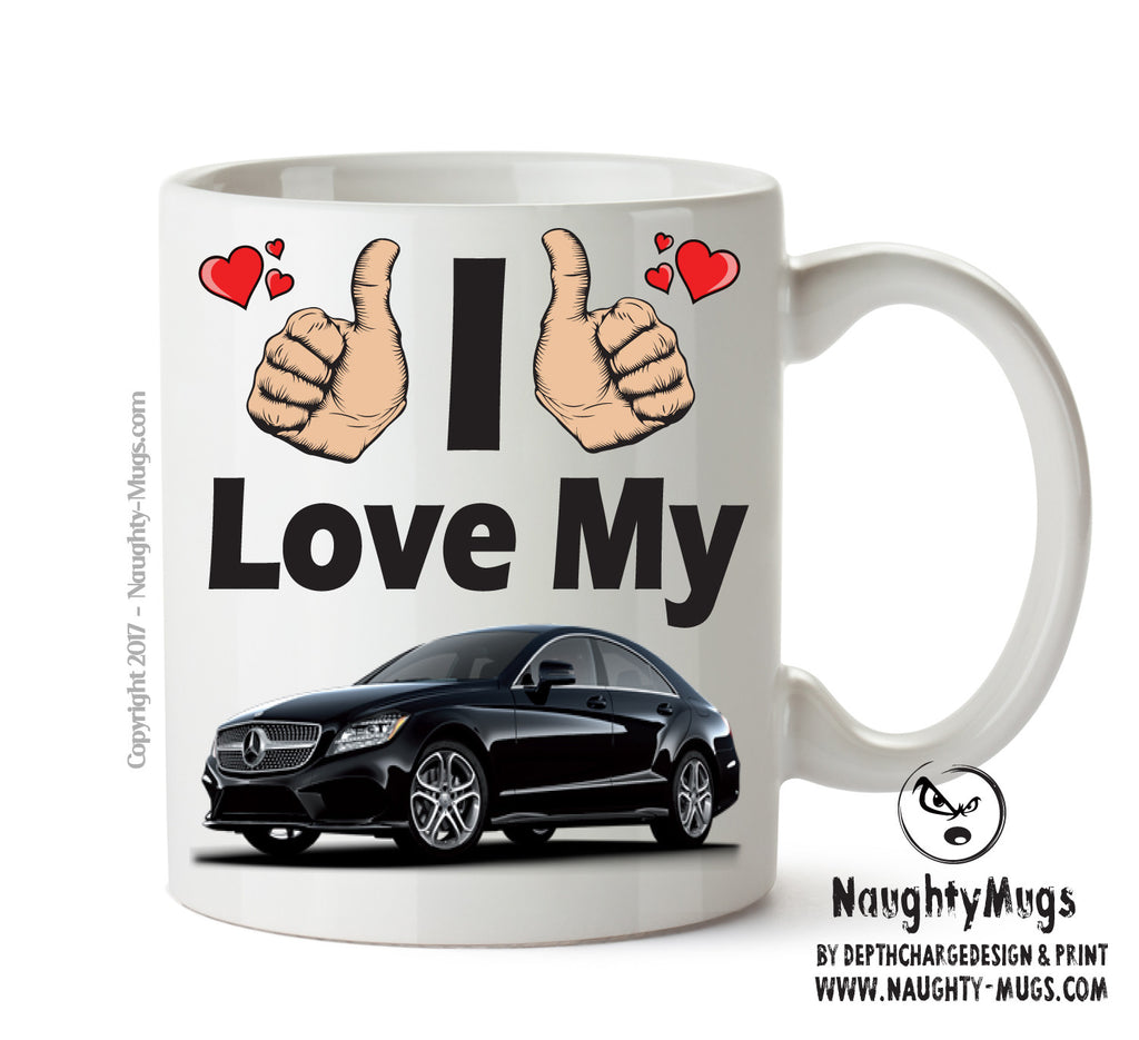I Love My Mercedes Cls Printed Mug FUNNY Gift Office Mug Funny Humour