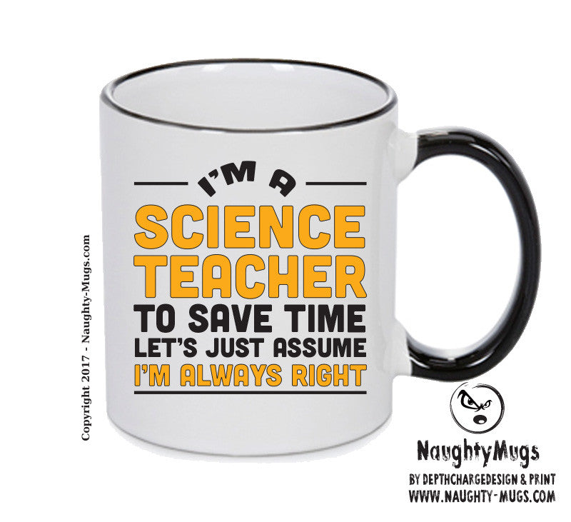 Im A Science Teacher To Save Time Lets Just Say Im Always Right Printed Gift Mug Office Funny