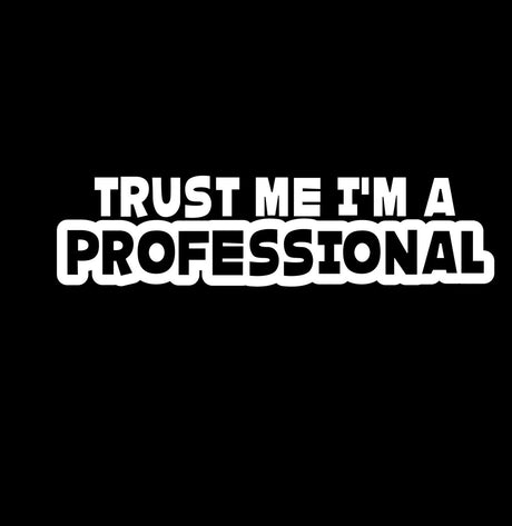 Trust Me Im A Pro Novelty Vinyl JDM / Drift / Sports Car / Window / Bumper Sticker / Decal