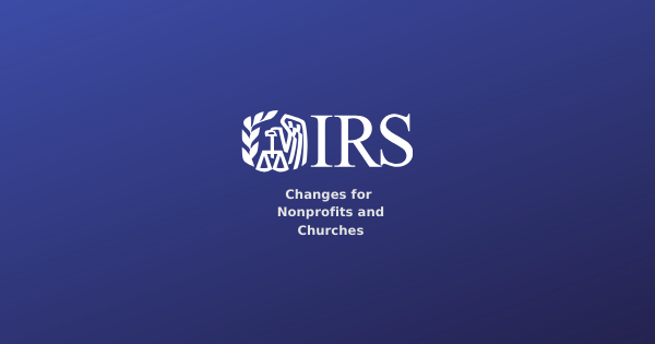 IRS Changes for Nonprofits and Employers