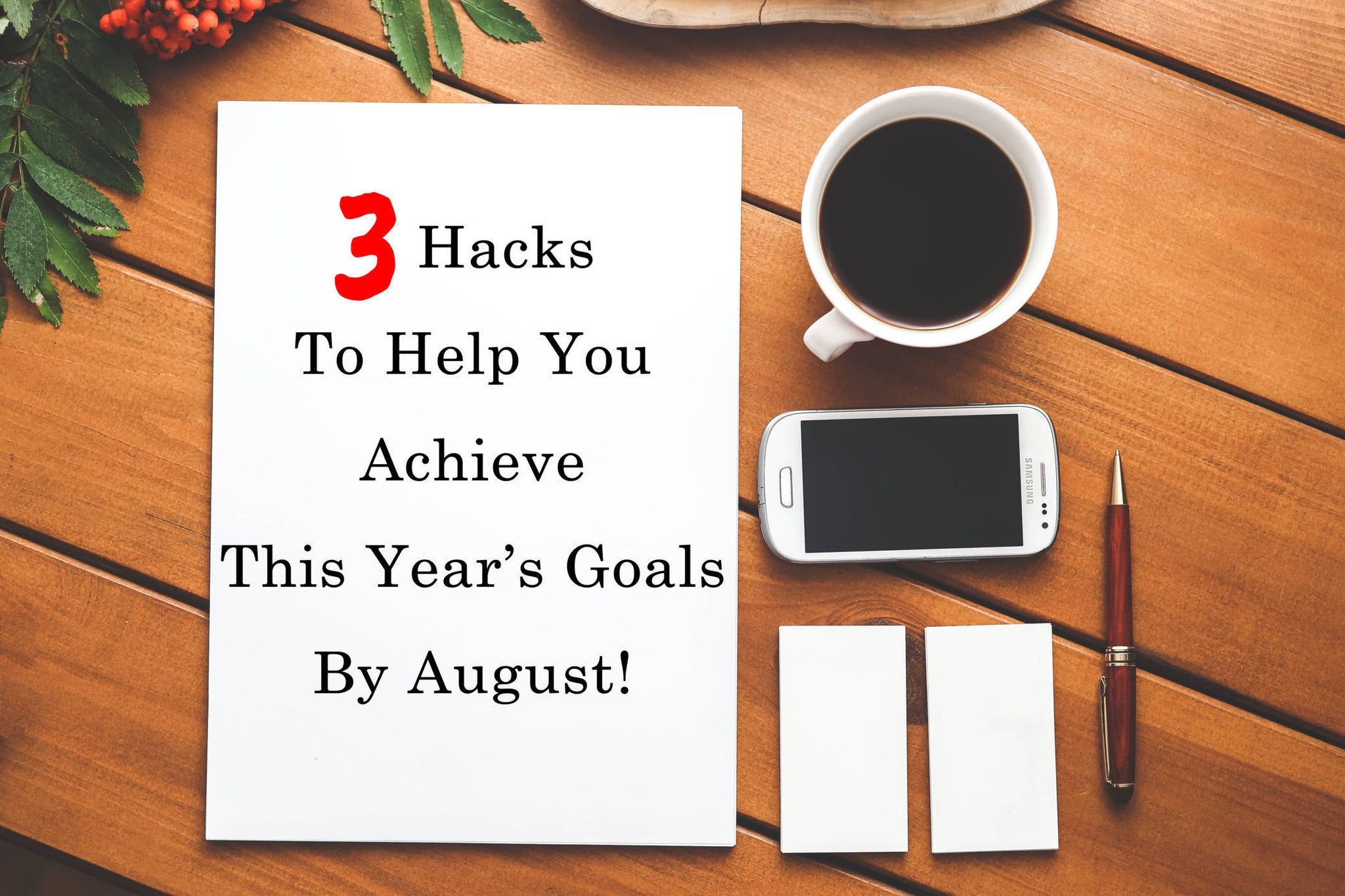 3 hacks to help you achieve this year's goals by august.