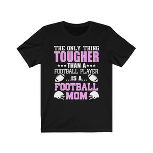 Only Thing Tougher Than A Football Player Is A Football Mom Short Sleeve Tee