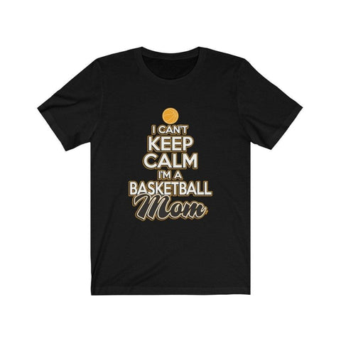 I Can't Keep Calm I'm A Basketball Mom Jersey Short Sleeve Tee