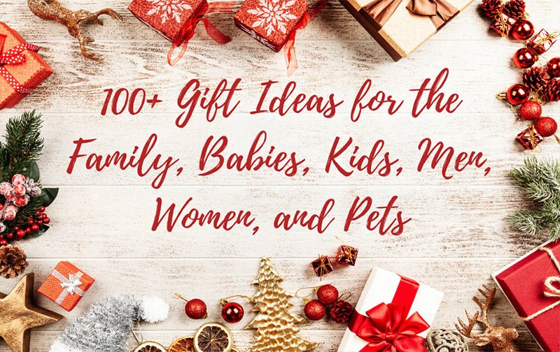 100+ Gift Ideas for the Family, Babies, Kids, Men, Women, and Pets