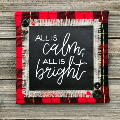 All Is Calm, All Is Bright – Handmade Décor – 10x10""