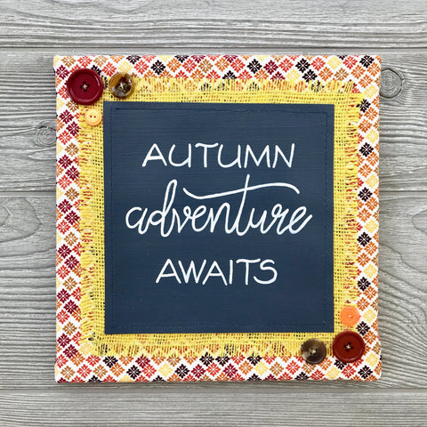 Autumn Adventure Awaits – Handmade Décor – 10x10""