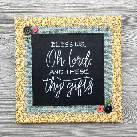 Bless Us, Oh Lord, and These Thy Gifts – Handmade Décor – 10x10""