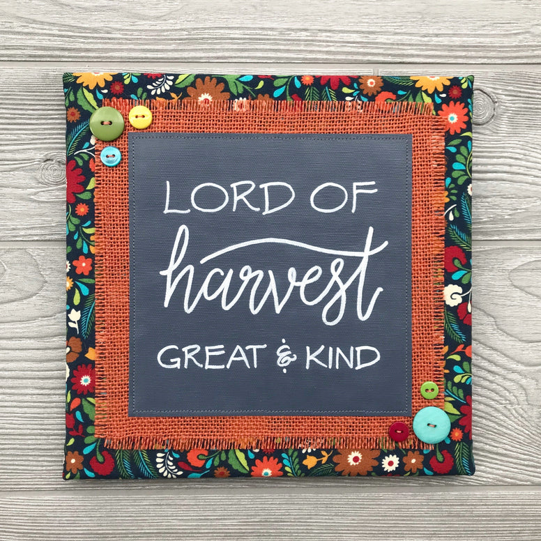 Lord of Harvest, Great and Kind – Handmade Décor – 10x10""