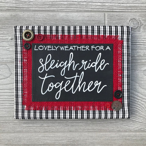 Lovely Weather for a Sleigh Ride Together – Handmade Décor – 8x10""