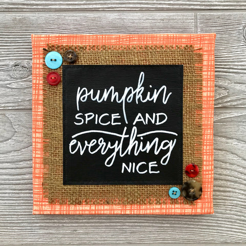Pumpkin Spice and Everything Nice – Handmade Décor – 8x8""