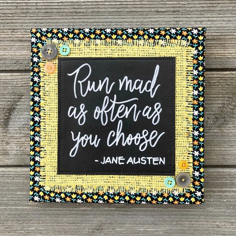 Run Mad As Often As You Choose – Jane Austen Artwork – 8x8""