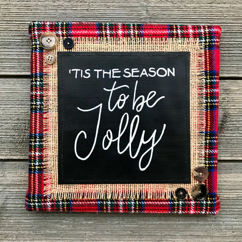 'Tis the Season to be Jolly – Handmade Décor – 10x10""