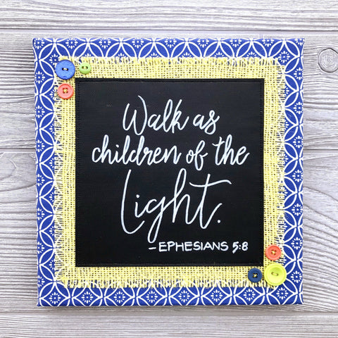 Walk As Children of the Light – Handmade Décor – 10x10""