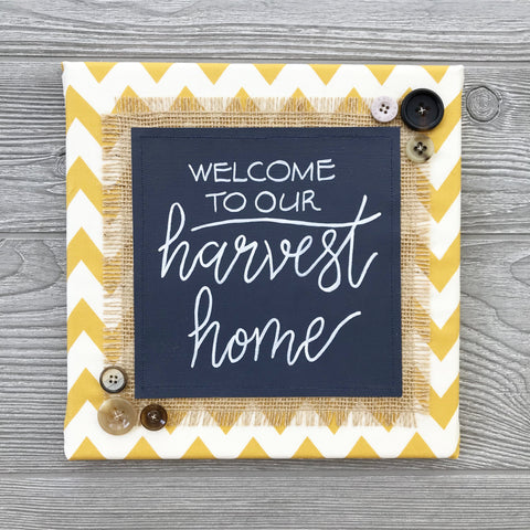 Welcome to Our Harvest Home – Handmade Décor – 10x10""