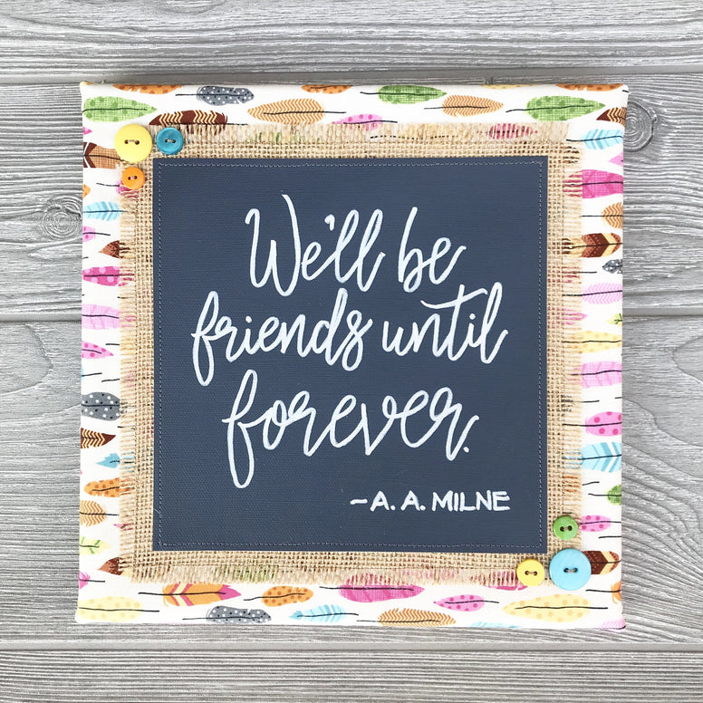 We'll Be Friends Until Forever – A.A. Milne Artwork – 10x10""