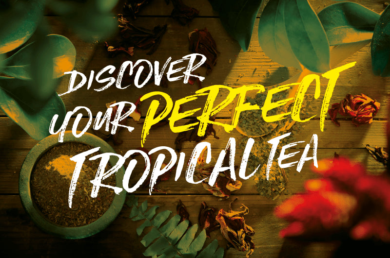 Discover your perfect tropical tea