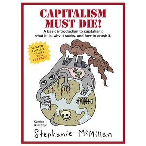 Capitalism Must Die! A Basic Introduction to Capitalism: What It Is, Why It Sucks, and How to Crush It (digital file)