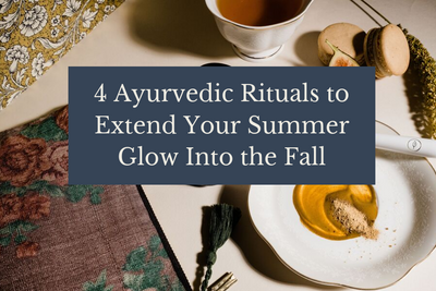 4 Ayurvedic Rituals to Extend Your Summer Glow Into the Fall