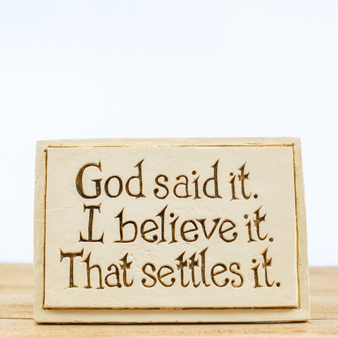 "Plaque Sign with ""God said it"" in White"