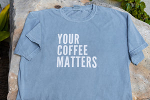 Your Coffee Matter T-Shirt Ice Blue