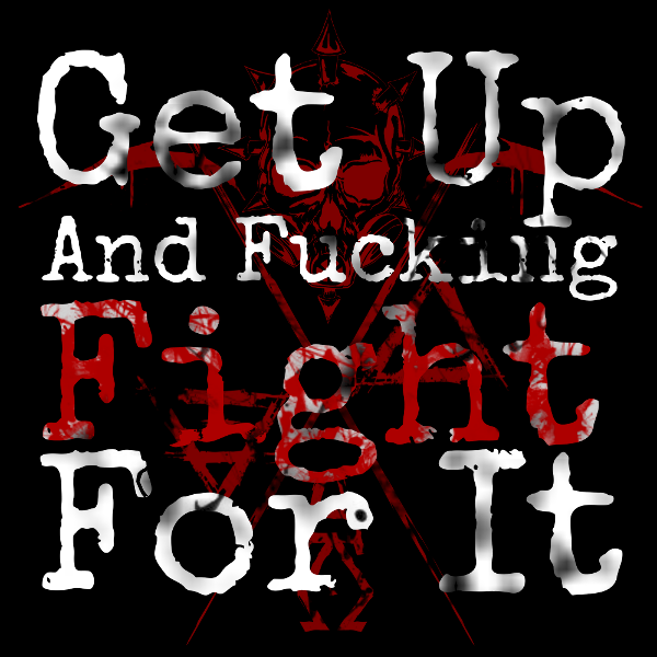 Get Up And Fucking Fight For It