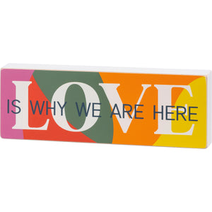 Love is Why We are Here Pride Block Sign