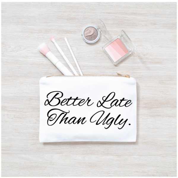 Better Late Than Ugly Makeup Bag - alma boutique