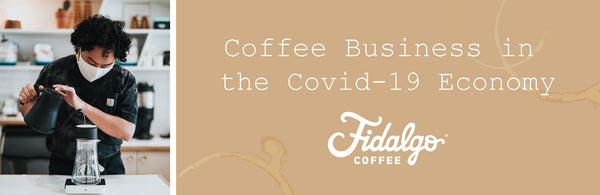 Coffee Business in the Covid-19 Economy