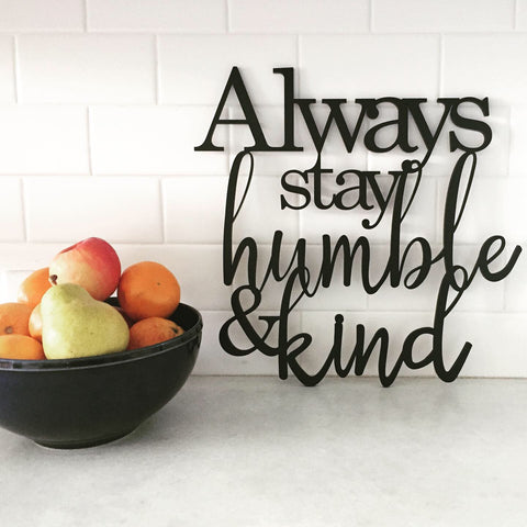 Always Stay Humble & Kind - word cutout cursive sign