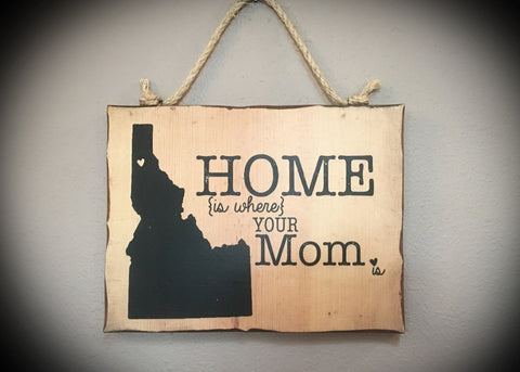 IDAHO - Home is Where Your Mom Is Hanging Wood Sign