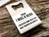 Today I was a hero bottle opener