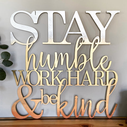 Stay Humble Work Hard & Be Kind - word cutout cursive sign