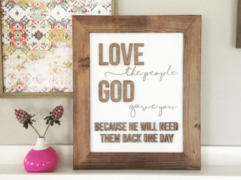 love the people God gave you sign