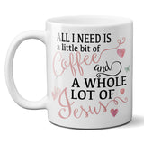 Ceramic Coffee Mug All I Need is a Little Bit of Coffee and a Whole Lot of Jesus, Pink