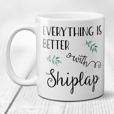 Everything is Better with Shiplap Ceramic Coffee Mug Funny Saying or Quote