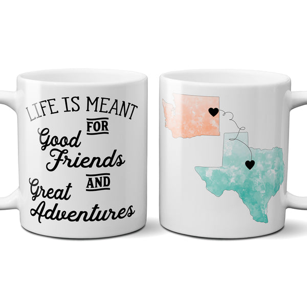 Life is Meant for Good Friends and Great Adventures Coffee Mug Best Friend Long Distance State Cup