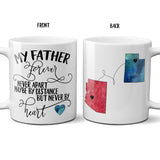 My Father Forever Never Apart Maybe by Distance but Never by Heart, Long Distance State Mug