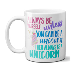 Ceramic Coffee Mug Always Be Yourself Unless You Can be a Unicorn then Always be a Unicorn