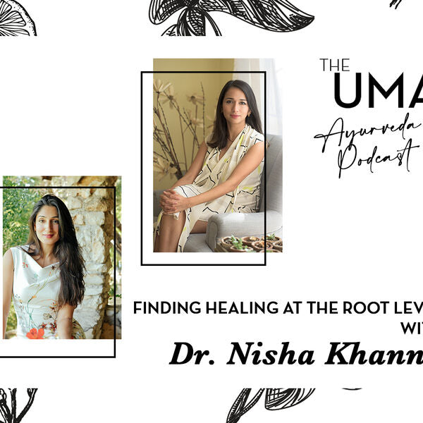 Episode 9: Finding Healing at the Root Level with Dr. Nisha Khanna
