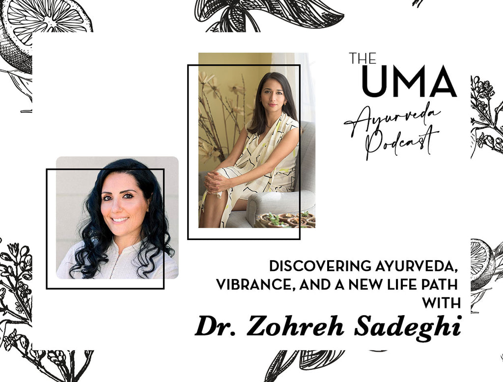 Episode 8: Discovering Ayurveda, Vibrance, and a New Life Path with Dr. Zohreh Sadeghi