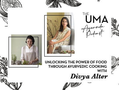 Episode 2: The UMA Ayurveda Podcast- Unlocking the Power of Food through Ayurvedic Cooking with Divya Alter