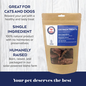 ostrich treats - made with heart, liver, and gizzard - are a healthy treat for dogs or cats, made with a single ingredient: 100% American-raised ostrich