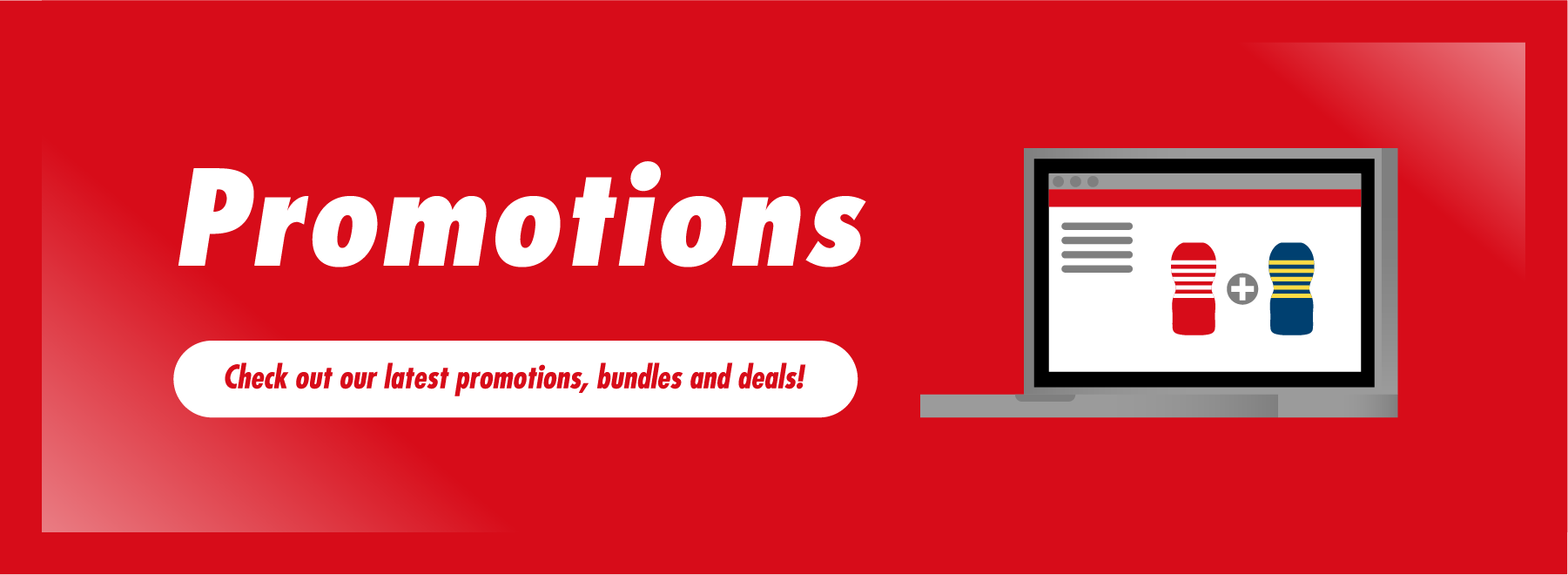 Promotions Check out our latest promotions, bundles and deals!