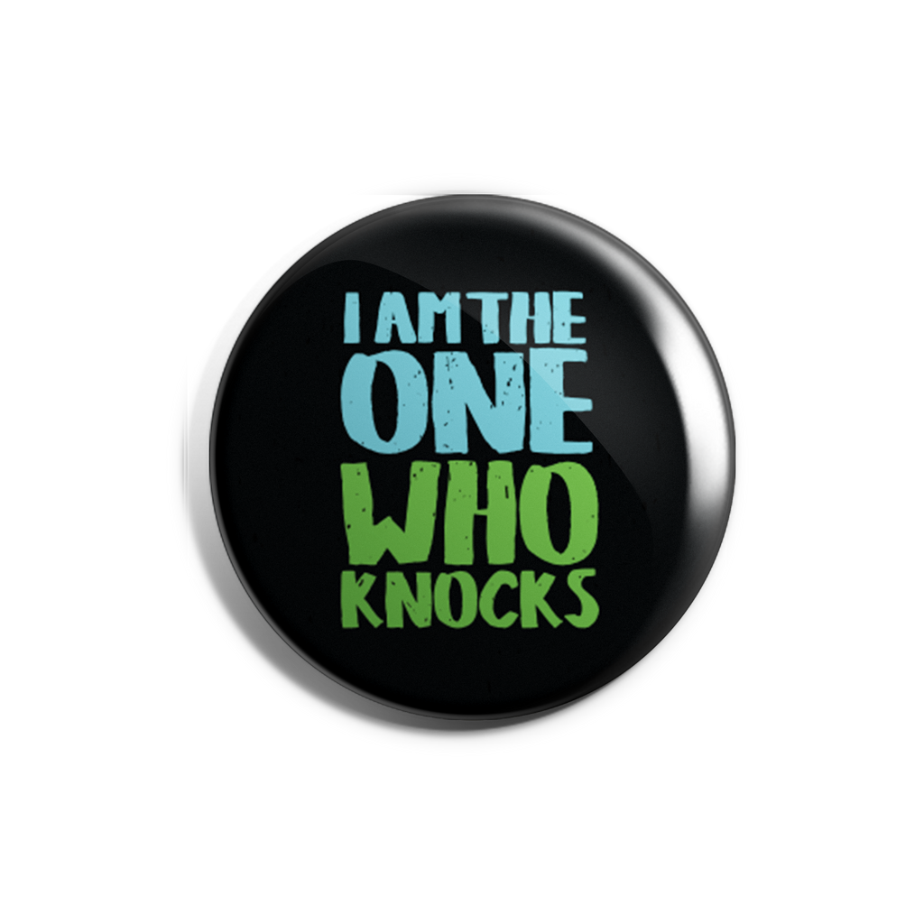 I am The One Who Knocks Badge Magnet