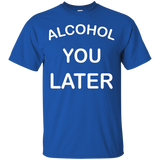 Alcohol You Later Funny T-shirt