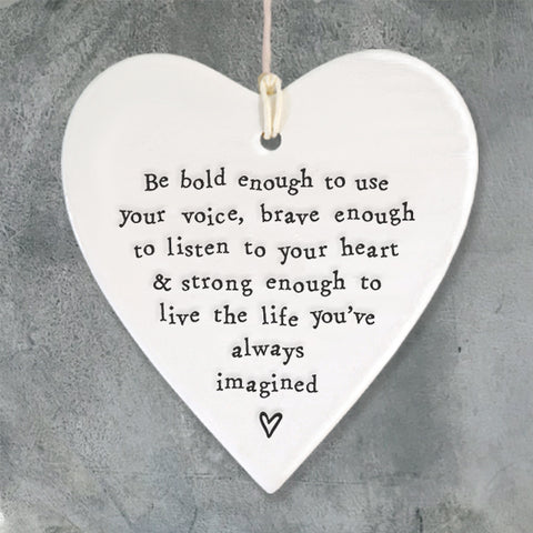 Porcelain Round Heart - 'Be Bold Enough To Use Your Voice'